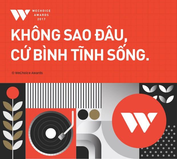 WeChoice Awards 2017: Bình tĩnh sống, một thái độ khác giữa cuộc sống hiện đại đầy vội vã - Ảnh 6.