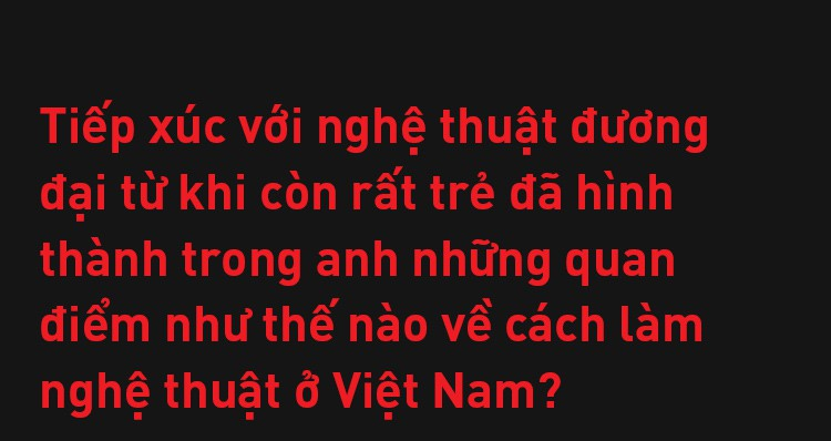 Đạo diễn Việt Tú: Ở Việt Nam, đa phần nghệ sĩ chưa biết quý trọng chất xám, và điều đấy khiến họ vất vả - Ảnh 5.