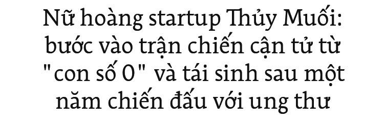 Nữ hoàng startup Thủy Muối: Bước vào trận chiến cận tử từ con số 0 và tái sinh sau một năm chiến đấu với ung thư - Ảnh 1.