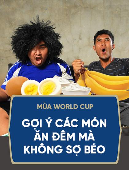 """Mùa World Cup: Gợi ý các món ăn đêm """"rất ngon mà không sợ béo"""""""