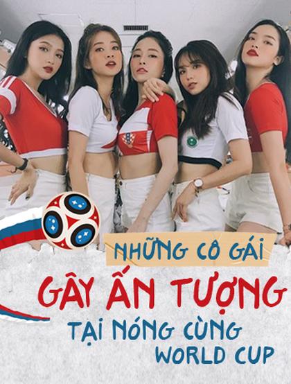"""Điểm danh những cô gái ấn tượng tại """"Nóng cùng World Cup 2018"""""""