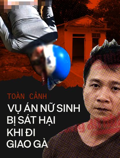 Toàn cảnh vụ sát hại nữ sinh giao gà tại tỉnh Điện Biên gây chấn động dư luận thời gian qua