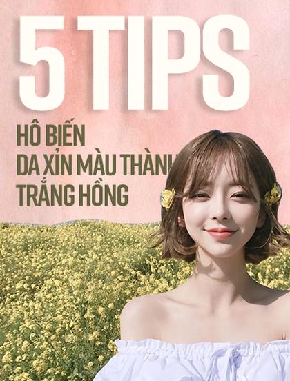 Mách bạn 5 tips để hô biến làn da xỉn màu thành trắng hồng rạng rỡ