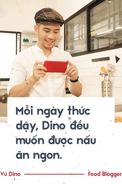 Vũ Dino: Kể cả có thể chết đói vì hết tiền vẫn quyết tâm bỏ việc văn phòng theo đuổi đam mê nấu ăn - Ảnh 7.