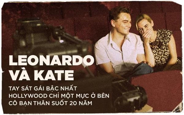 Leonardo và Kate: Tay sát gái bậc nhất Hollywood chỉ một mực ở bên cô bạn thân suốt 20 năm