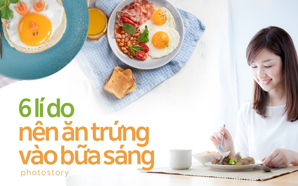 Với những lợi ích này, bạn sẽ muốn bổ sung ngay trứng vào thực đơn bữa sáng của mình