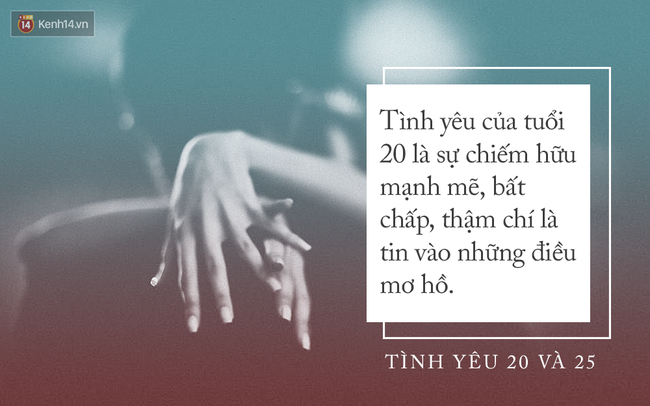 Khi 20 tuổi, tình yêu phải thật nồng nhiệt, nhưng nếu đã 25 bạn sẽ chỉ cần một tình yêu dịu dàng - Ảnh 1.