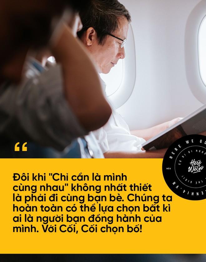 Bạn chọn ai khi muốn đi du lịch, cậu con trai Nghệ An 24 tuổi này rủ ông bố 60 tuổi, và họ có những trải nghiệm cùng nhau lần đầu tiên! - Ảnh 2.