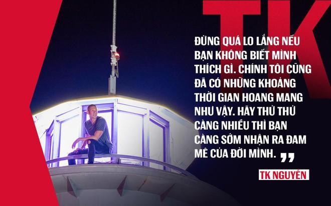 TK Nguyễn: Khi cuộc sống trở nên thoải mái, đó chính là thời điểm để… từ bỏ - Ảnh 3.