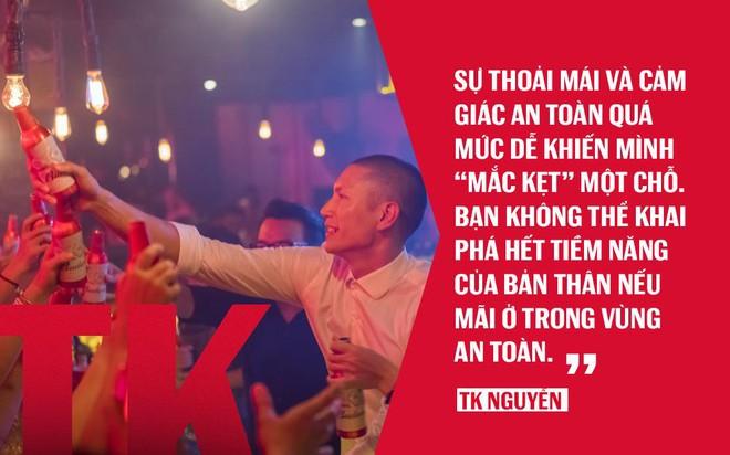 TK Nguyễn: Khi cuộc sống trở nên thoải mái, đó chính là thời điểm để… từ bỏ - Ảnh 4.