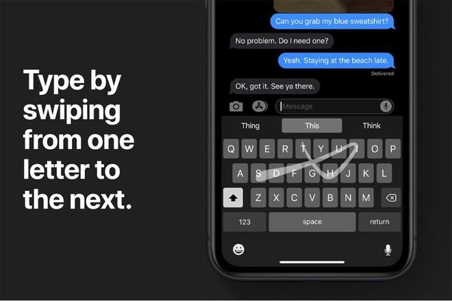 Chẳng cần gõ phím, iOS 13 sẽ cho phép chị em lướt ra chữ nhanh nhoay nhoáy - Ảnh 1.