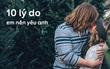 10 lý do mà em nhất định phải yêu anh, không là phí!