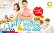 My Mom – My Idol: Chia sẻ bí quyết của Mẹ và nhận quà