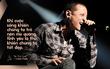 Những câu nói truyền cảm hứng tới bao thế hệ của Chester Bennington - thủ lĩnh huyền thoại của Linkin Park