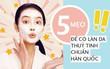 Học theo quy trình dưỡng giúp bạn sở hữu làn da thủy tinh đúng chuẩn Hàn Quốc