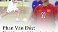 """Phan Văn Đức: Cậu bé đam mê trái bóng tròn năm nào giờ đã thành """"sát thủ vòng cấm"""""""