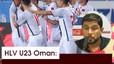 """HLV U23 Oman: """"Tôi nghĩ đây là thế hệ vàng của bóng đá Việt Nam"""""""