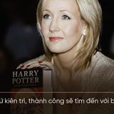 """Tác giả Harry Potter: """"Thất bại làm mọi thứ trở nên đơn giản hơn, bạn chỉ cần sống chết với nó"""""""