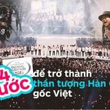 Chuẩn bị thật tốt những điều sau để có cơ hội trở thành thần tượng Kpop đầu tiên mang quốc tịch Việt Nam