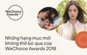 Những hạng mục mới toanh nào xuất hiện tại WeChoice Awards 2018?