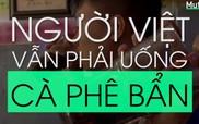 Vấn nạn cà phê bẩn gây hoang mang người dùng Việt