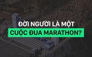 Đời người là một cuộc đua marathon?