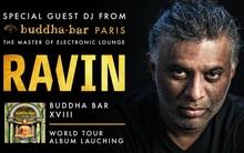 Huyền thoại Buddha Bar – DJ Ravin trình diễn tại Hà Nội