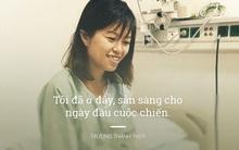 """Nhật ký của cô gái start-up nổi tiếng Việt Nam bị ung thư phổi: """"Tôi đã ở đây, sẵn sàng cho ngày đầu cuộc chiến"""""""