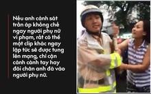 Chuyện người phụ nữ hung hãn giật cổ áo CSGT: Khi mọi chuyện trên đời có thể thu bé lại vừa bằng một đoạn clip