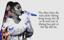 Gửi Ariana Grande: Sự đau đớn dằn vặt thật khó nguôi ngoai, nhưng dù thế nào cũng đừng bao giờ từ bỏ thứ mà bạn yêu!
