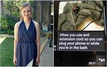 Bức ảnh cùng dòng tin nhắn đáng sợ cuối cùng của cô bé tử vong vì dùng điện thoại khi đang tắm