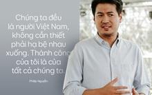 """Phillip Nguyễn: """"Chúng ta đều là người Việt Nam, không cần thiết phải hạ bệ nhau. Thành công của tôi là của tất cả chúng ta"""""""