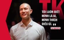 """TK Nguyễn: """"Khi cuộc sống trở nên thoải mái, đó chính là thời điểm để… từ bỏ"""""""