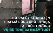 Nữ đại úy kể chuyện giải mã dòng chữ đe dọa vụ bé trai 33 ngày tuổi bị mẹ dìm chết