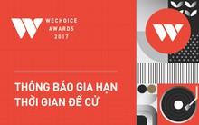 WeChoice Awards 2017: Thông báo gia hạn thời gian đề cử