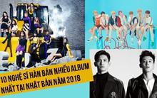 """Top 10 nghệ sĩ Hàn bán album chạy nhất tại Nhật năm 2018: Nhóm nữ quen thuộc """"xưng vương"""", vị trí số 7 gây bất ngờ"""