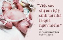 """Thứ trưởng Bộ Y tế nói về chuyện vợ """"giấu chồng"""" tự sinh tại nhà, 2 mẹ con tử vong"""