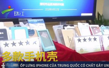 Ốp lưng điện thoại Apple nguồn gốc Trung Quốc được phát hiện có chất gây ung thư