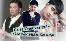 Ca sĩ Việt tiết lộ những thời điểm từng phải vay mượn khắp nơi để thực hiện sản phẩm âm nhạc