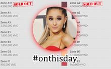 Bạn có nhớ Ngày này năm ngoái, Ariana Grande đã bán sold out hạng vé cao nhất của tour diễn tại Việt Nam?