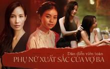 Dàn nữ diễn viên của VỢ BA: Diễn xuất gây chú ý, góp mặt ở phim đề cử Oscar lẫn kỷ lục phòng vé Việt