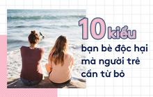10 kiểu bạn bè nên nghỉ chơi càng sớm càng tốt