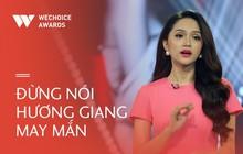 """Đừng nói Hương Giang may mắn, nếu muốn thành công không bao giờ được nghĩ đến hai từ """"bỏ cuộc""""!"""