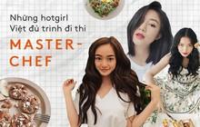 Nếu có Masterchef phiên bản hotgirl Việt thì đây là những cái tên sáng giá nhất cho ngôi vị quán quân!
