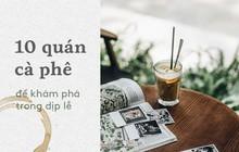 Sài Gòn: Không đi đâu thì ngồi 10 quán cà phê này cũng hết mấy ngày lễ