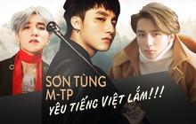 Dù hát khán giả nghe không hiểu gì nhưng đây là bằng chứng cho thấy Sơn Tùng M-TP yêu tiếng Việt lắm đấy!