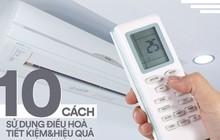 Áp dụng ngay 10 cách sau đây để sử dụng điều hòa vừa tiết kiệm điện, vừa đảm bảo sức khỏe