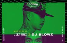 VietMax và DJ Slowz tái xuất tại Chang Urban Pulse Vuvuzela Gò Vấp vào 29/06 này