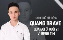 Game thủ nổi tiếng Quang Brave qua đời ở tuổi 21 vì bệnh tim
