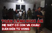 Toàn cảnh nghi án mẹ siết cổ con và cháu tử vong gây chấn động ở Hà Nội